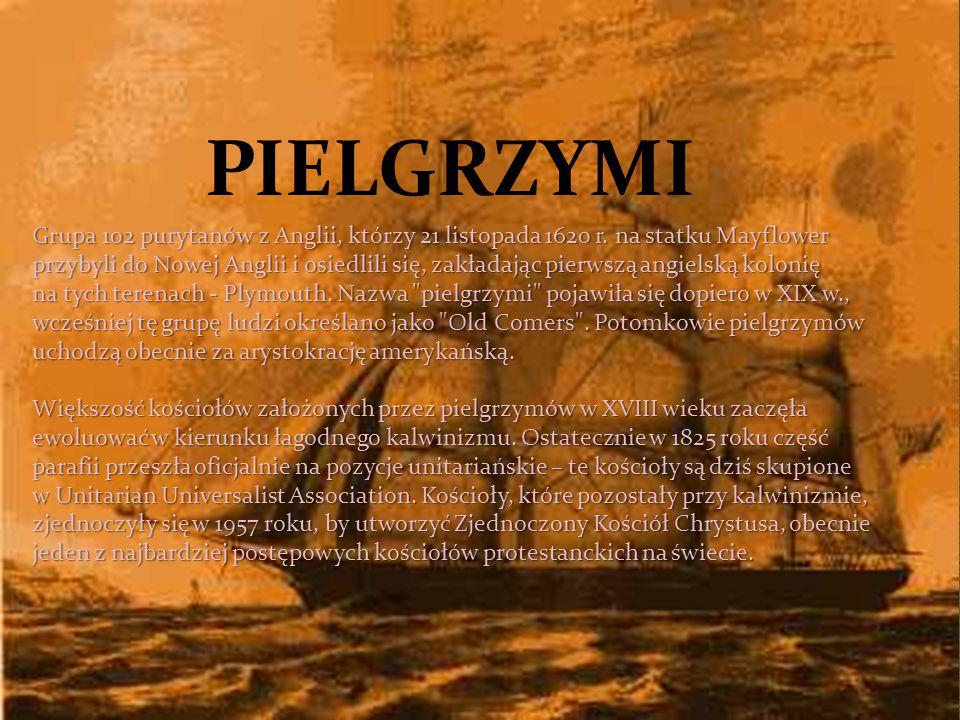 PIELGRZYMI Grupa 102 purytanów z Anglii, którzy 21 listopada 1620 r. na statku Mayflower przybyli do Nowej Anglii i osiedlili się, zakładając pierwszą