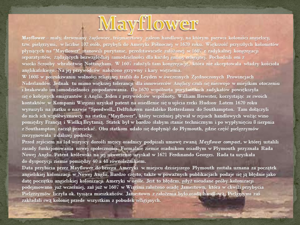 Mayflower – mały, drewniany ż aglowiec, trójmasztowy galeon handlowy, na którym pierwsi koloni ś ci angielscy, tzw. pielgrzymi, w liczbie 102 osób, pr