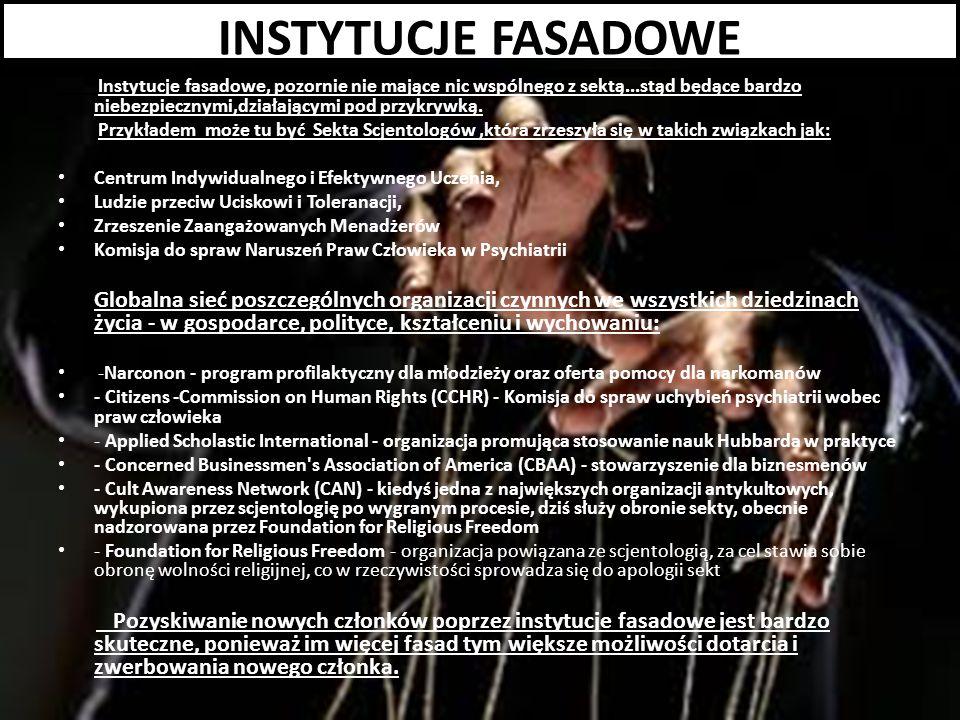INSTYTUCJE FASADOWE Instytucje fasadowe, pozornie nie mające nic wspólnego z sektą...stąd będące bardzo niebezpiecznymi,działającymi pod przykrywką.