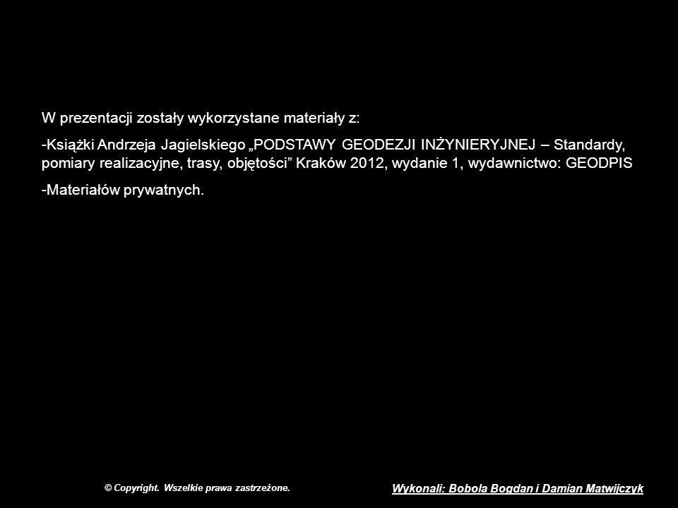 © Copyright. Wszelkie prawa zastrzeżone. Wykonali: Bobola Bogdan i Damian Matwijczyk W prezentacji zostały wykorzystane materiały z: -Książki Andrzeja
