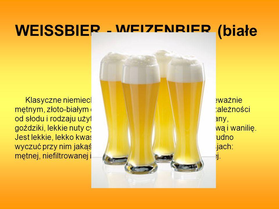 WEISSBIER - WEIZENBIER (białe piwo) Klasyczne niemieckie Weissbier charakteryzuje się przeważnie mętnym, złoto-białym odcieniem z bardzo obfitą pianą.