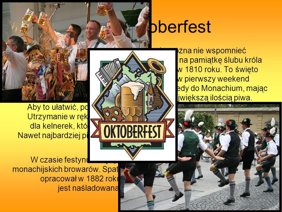 Coś o Oktoberfest Mówiąc o niemieckich piwach, nie można nie wspomnieć o monachijskim Oktoberfest, organizowanym na pamiątkę ślubu króla bawarskiego Ludwika z księżniczką Teresą w 1810 roku.
