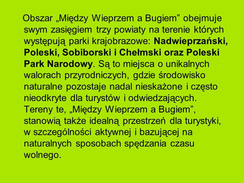 """Obszar """"Między Wieprzem a Bugiem obejmuje swym zasięgiem trzy powiaty na terenie których występują parki krajobrazowe: Nadwieprzański, Poleski, Sobiborski i Chełmski oraz Poleski Park Narodowy."""