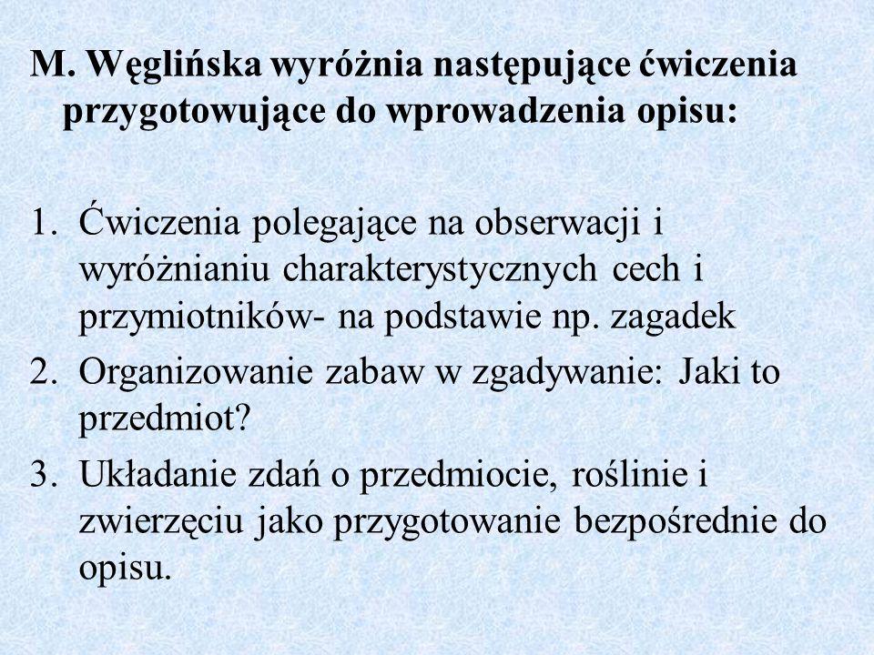 M. Węglińska wyróżnia następujące ćwiczenia przygotowujące do wprowadzenia opisu: 1.Ćwiczenia polegające na obserwacji i wyróżnianiu charakterystyczny