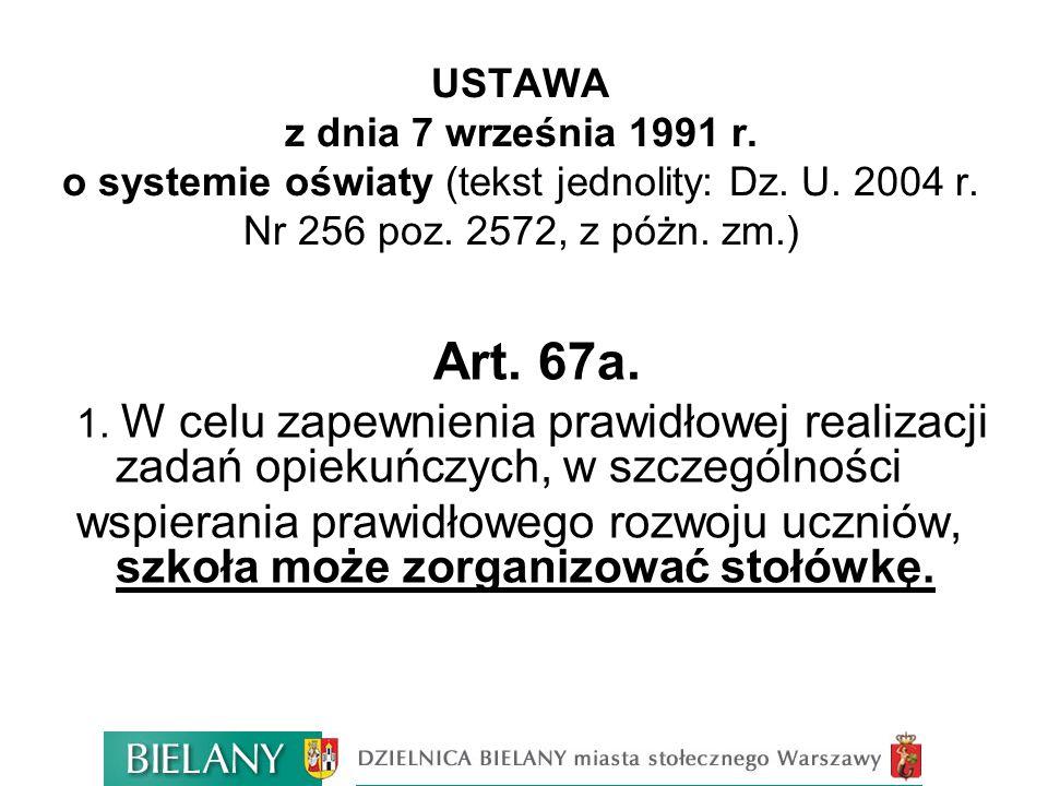 USTAWA z dnia 7 września 1991 r. o systemie oświaty (tekst jednolity: Dz. U. 2004 r. Nr 256 poz. 2572, z póżn. zm.) Art. 67a. 1. W celu zapewnienia pr