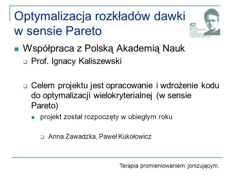 Optymalizacja rozkładów dawki w sensie Pareto Współpraca z Polską Akademią Nauk  Prof.