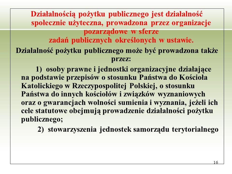 16 Działalnością pożytku publicznego jest działalność społecznie użyteczna, prowadzona przez organizacje pozarządowe w sferze zadań publicznych określonych w ustawie.