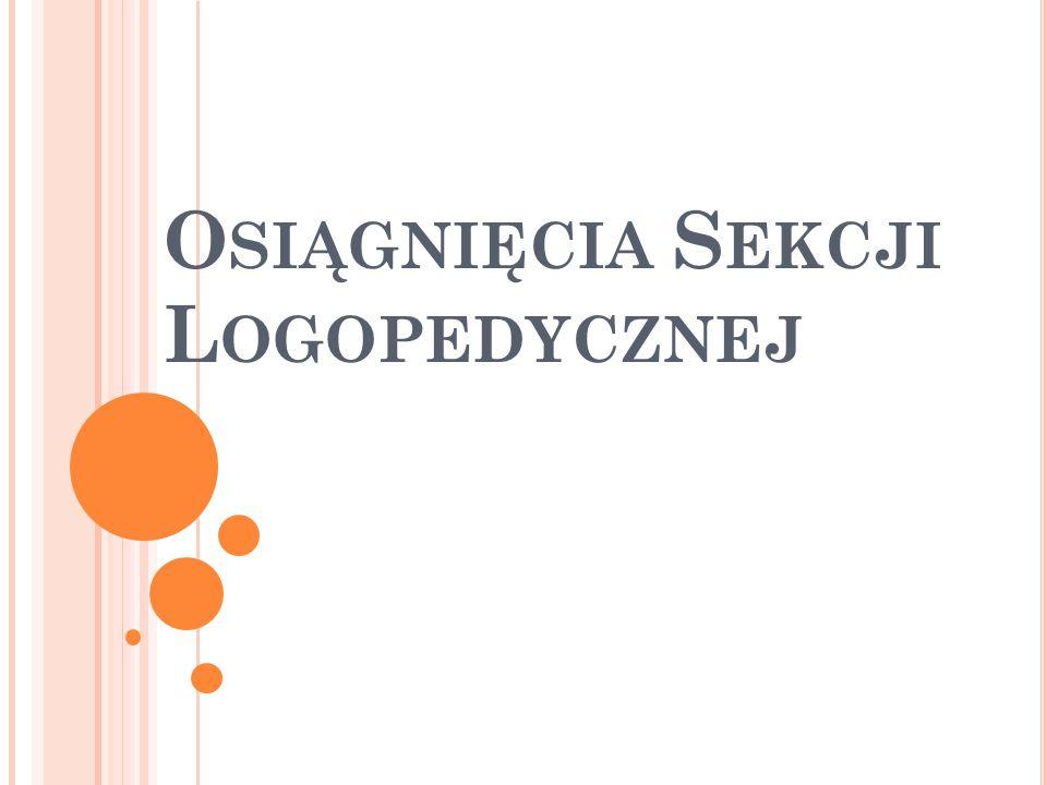 U CZESTNICTWO CZŁONKÓW SEKCJI W KONFERENCJACH : Dzięki życzliwości Organizatorów, studenci logopedii mogli w ciągu ostatnich czterech semestrów uczestniczyć w dwóch ogólnopolskich konferencjach jako słuchacze:  Dnia 23 listopada 2010 r.