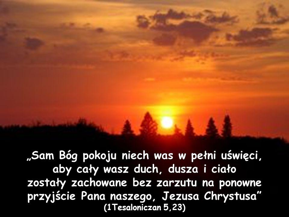 """""""Sam Bóg pokoju niech was w pełni uświęci, aby cały wasz duch, dusza i ciało zostały zachowane bez zarzutu na ponowne przyjście Pana naszego, Jezusa C"""