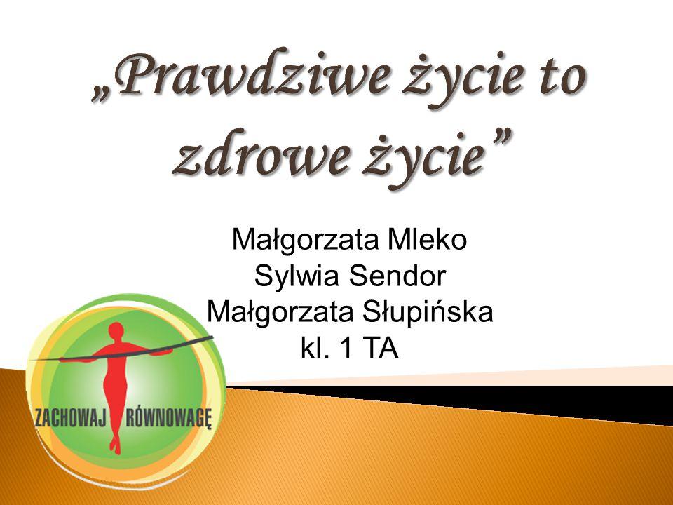Małgorzata Mleko Sylwia Sendor Małgorzata Słupińska kl. 1 TA