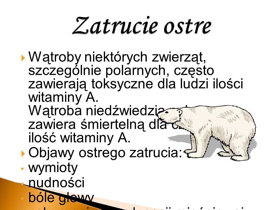  Wątroby niektórych zwierząt, szczególnie polarnych, często zawierają toksyczne dla ludzi ilości witaminy A. Wątroba niedźwiedzia polarnego zawiera ś