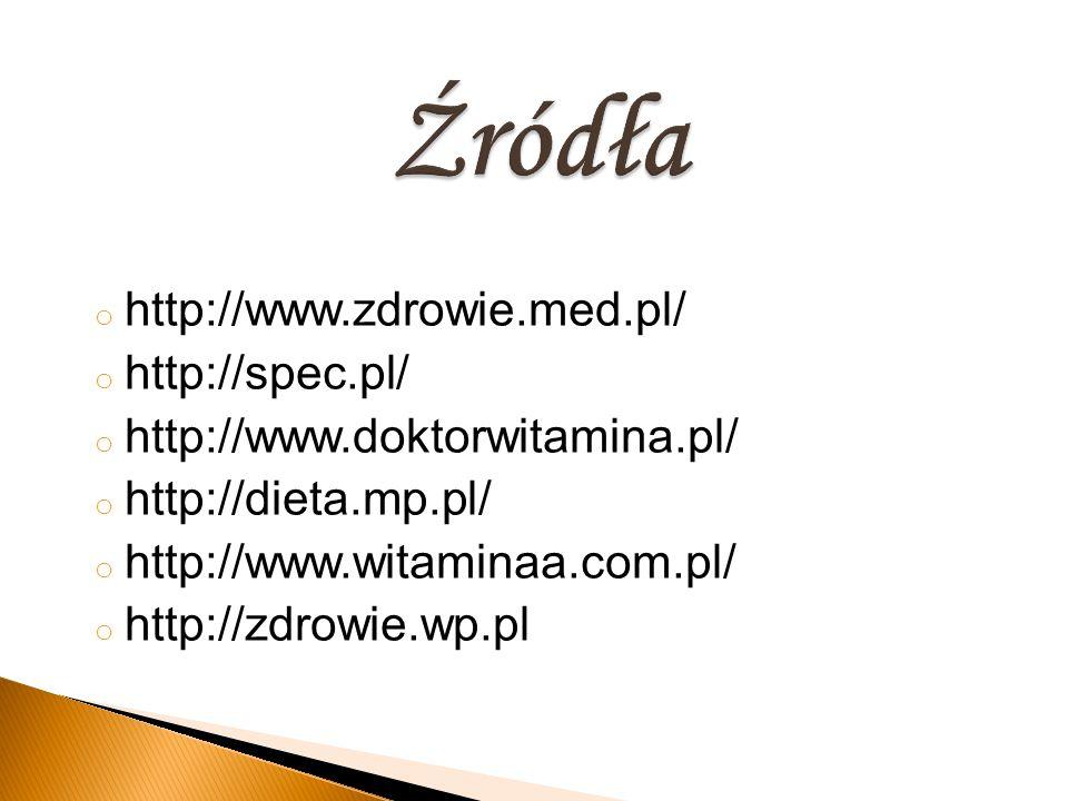 o http://www.zdrowie.med.pl/ o http://spec.pl/ o http://www.doktorwitamina.pl/ o http://dieta.mp.pl/ o http://www.witaminaa.com.pl/ o http://zdrowie.w