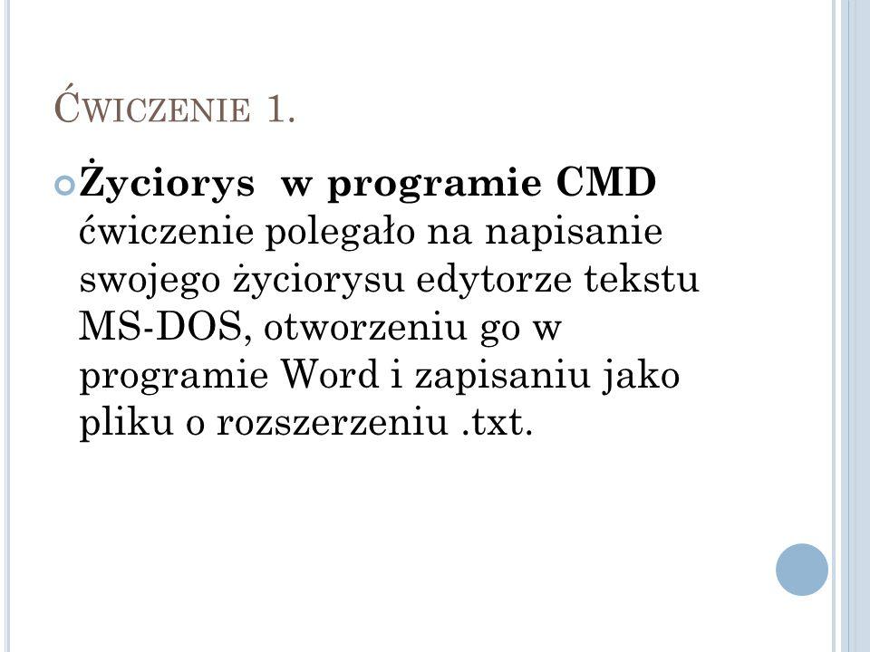 Ć WICZENIE 1. Życiorys w programie CMD ćwiczenie polegało na napisanie swojego życiorysu edytorze tekstu MS-DOS, otworzeniu go w programie Word i zapi