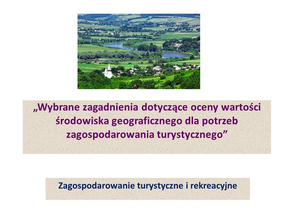"""""""Wybrane zagadnienia dotyczące oceny wartości środowiska geograficznego dla potrzeb zagospodarowania turystycznego"""" Zagospodarowanie turystyczne i rek"""