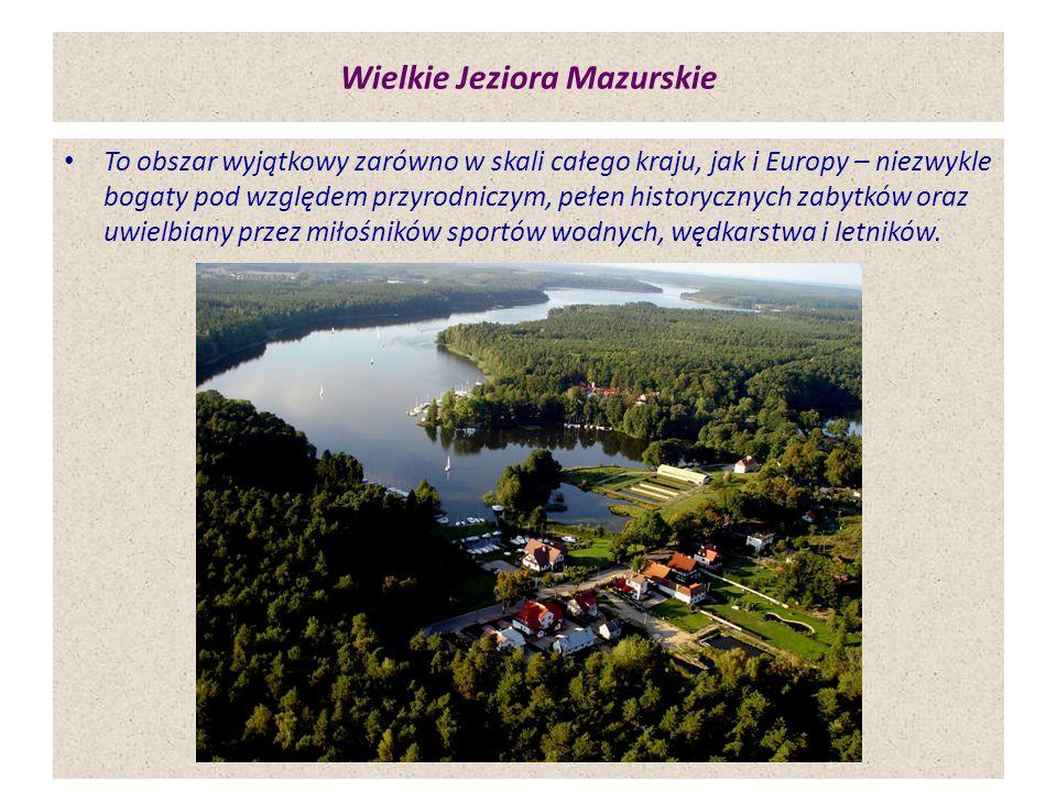 Wielkie Jeziora Mazurskie To obszar wyjątkowy zarówno w skali całego kraju, jak i Europy – niezwykle bogaty pod względem przyrodniczym, pełen historyc