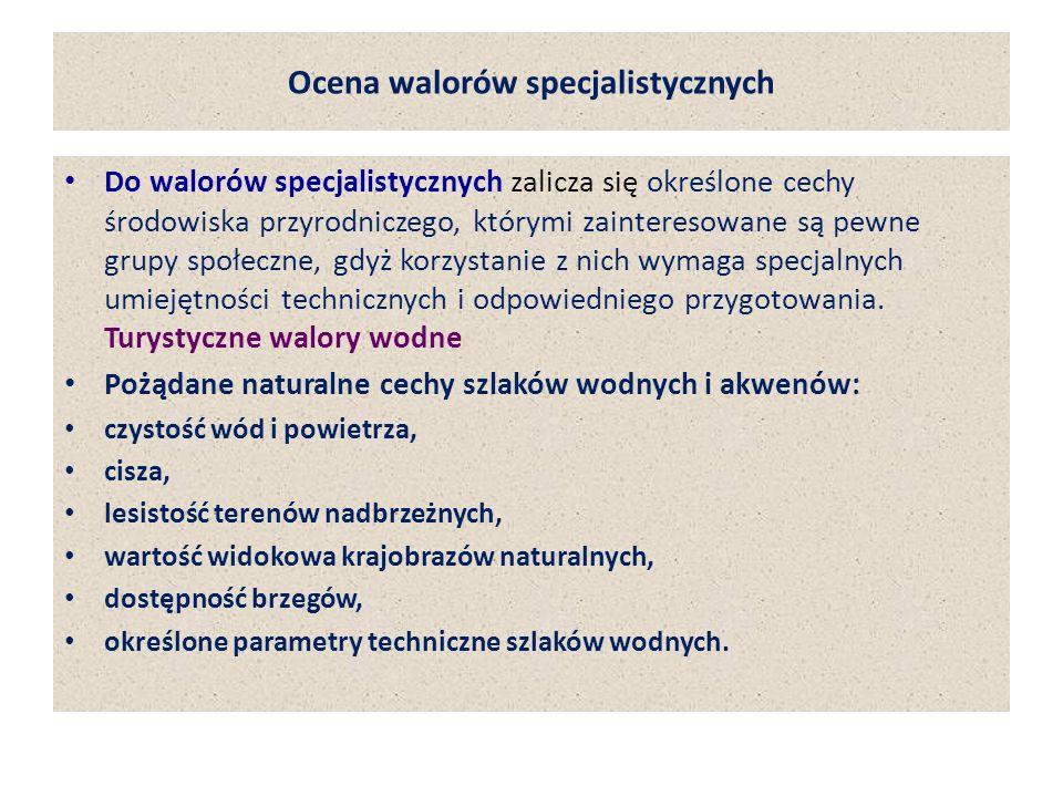 Ocena walorów specjalistycznych Do walorów specjalistycznych zalicza się określone cechy środowiska przyrodniczego, którymi zainteresowane są pewne gr