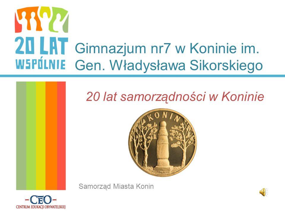 Gimnazjum nr7 w Koninie im. Gen. Władysława Sikorskiego 20 lat samorządności w Koninie Samorząd Miasta Konin