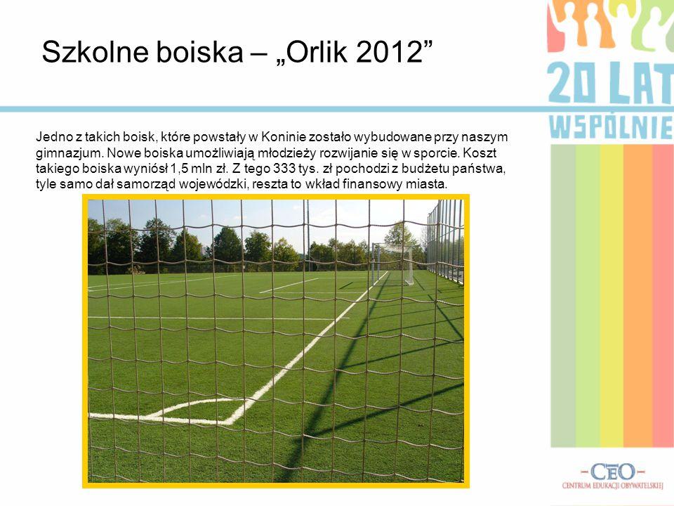 """Szkolne boiska – """"Orlik 2012"""" Jedno z takich boisk, które powstały w Koninie zostało wybudowane przy naszym gimnazjum. Nowe boiska umożliwiają młodzie"""