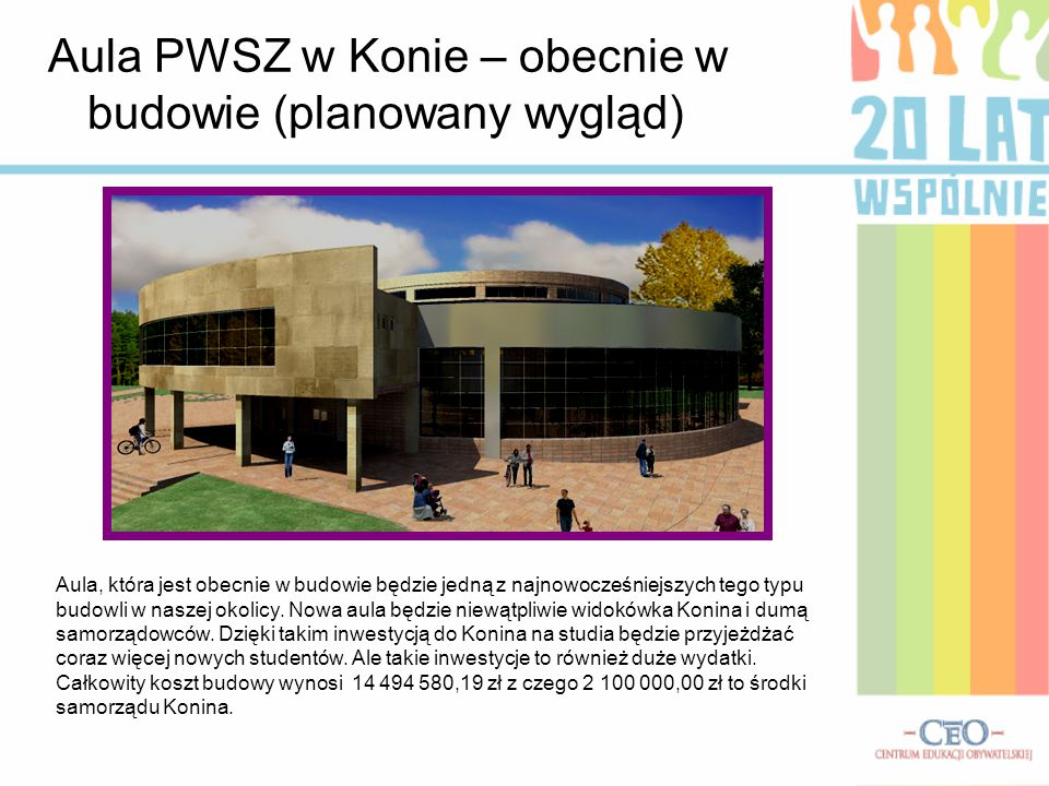 Aula PWSZ w Konie – obecnie w budowie (planowany wygląd) Aula, która jest obecnie w budowie będzie jedną z najnowocześniejszych tego typu budowli w na