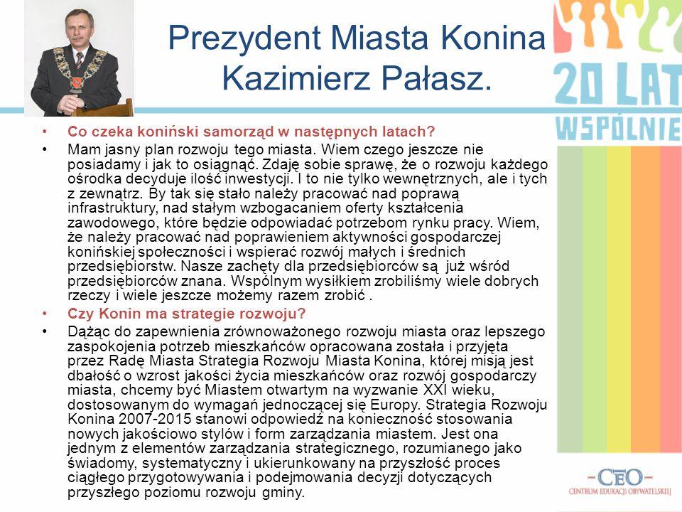 Prezydent Miasta Konina Kazimierz Pałasz. Co czeka koniński samorząd w następnych latach? Mam jasny plan rozwoju tego miasta. Wiem czego jeszcze nie p