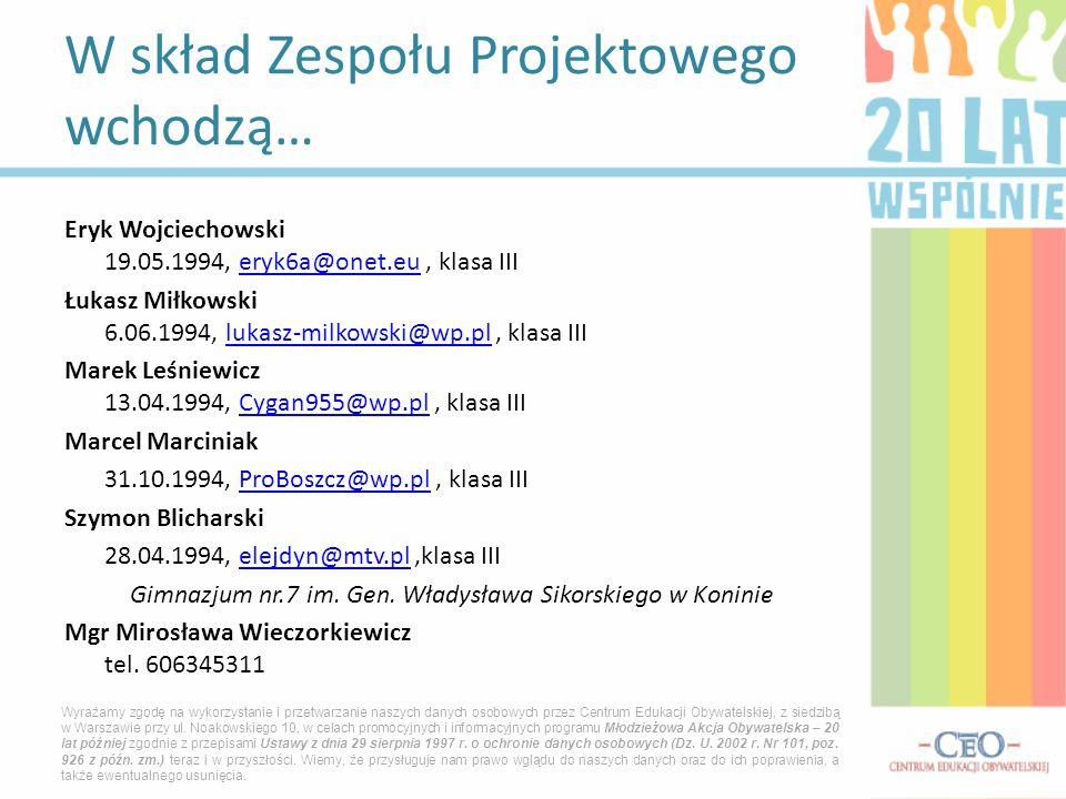 Eryk Wojciechowski 19.05.1994, eryk6a@onet.eu, klasa IIIeryk6a@onet.eu Łukasz Miłkowski 6.06.1994, lukasz-milkowski@wp.pl, klasa IIIlukasz-milkowski@w