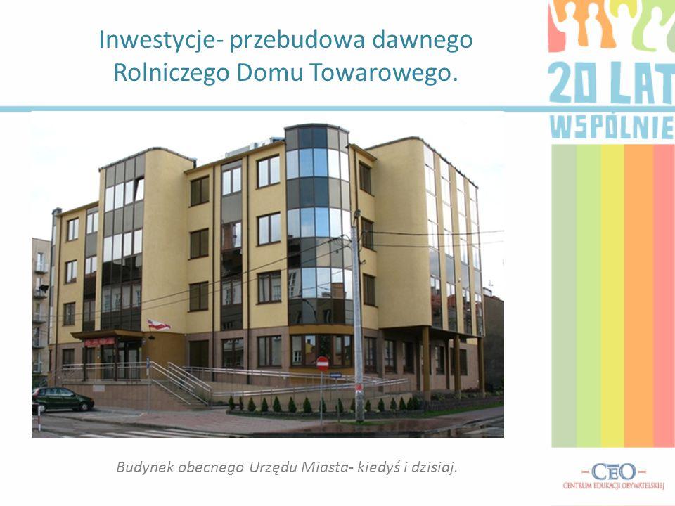 Inwestycje- przebudowa dawnego Rolniczego Domu Towarowego. Budynek obecnego Urzędu Miasta- kiedyś i dzisiaj.