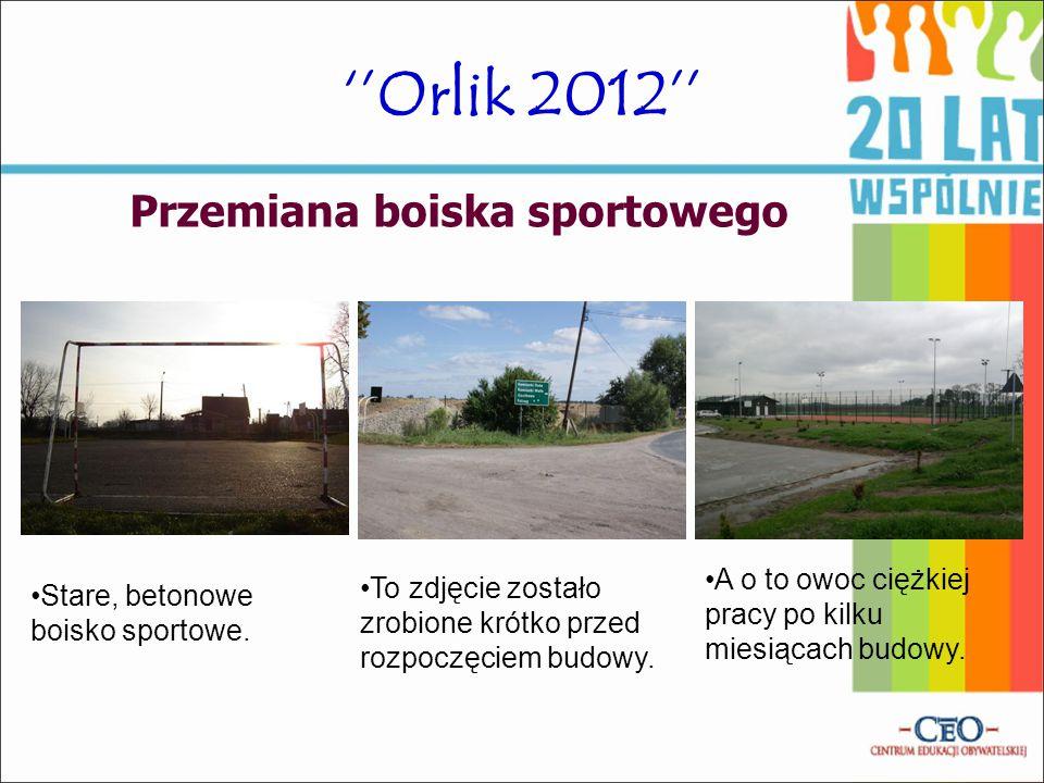 ''Orlik 2012'' Przemiana boiska sportowego Stare, betonowe boisko sportowe. To zdjęcie zostało zrobione krótko przed rozpoczęciem budowy. A o to owoc