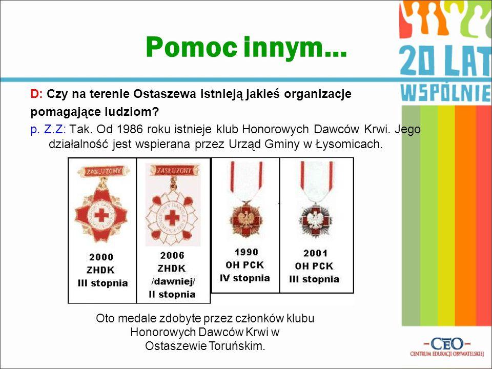 Pomoc innym… D: Czy na terenie Ostaszewa istnieją jakieś organizacje pomagające ludziom? p. Z.Z: Tak. Od 1986 roku istnieje klub Honorowych Dawców Krw