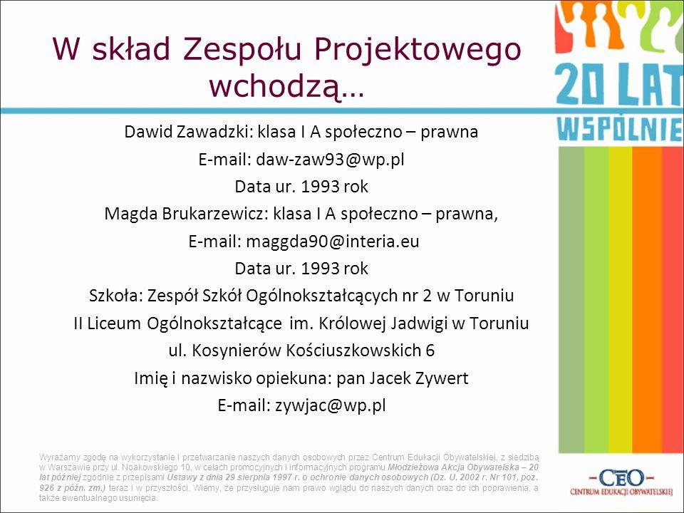 Dawid Zawadzki: klasa I A społeczno – prawna E-mail: daw-zaw93@wp.pl Data ur. 1993 rok Magda Brukarzewicz: klasa I A społeczno – prawna, E-mail: maggd
