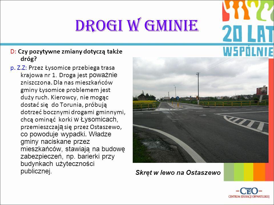 Drogi w gminie D: Czy pozytywne zmiany dotyczą także dróg? p. Z.Z: Przez Łysomice przebiega trasa krajowa nr 1. Droga jest poważnie zniszczona. Dla na