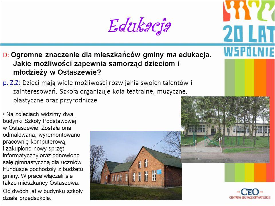 Edukacja D: Ogromne znaczenie dla mieszkańców gminy ma edukacja. Jakie możliwości zapewnia samorząd dzieciom i młodzieży w Ostaszewie? p. Z.Z: Dzieci