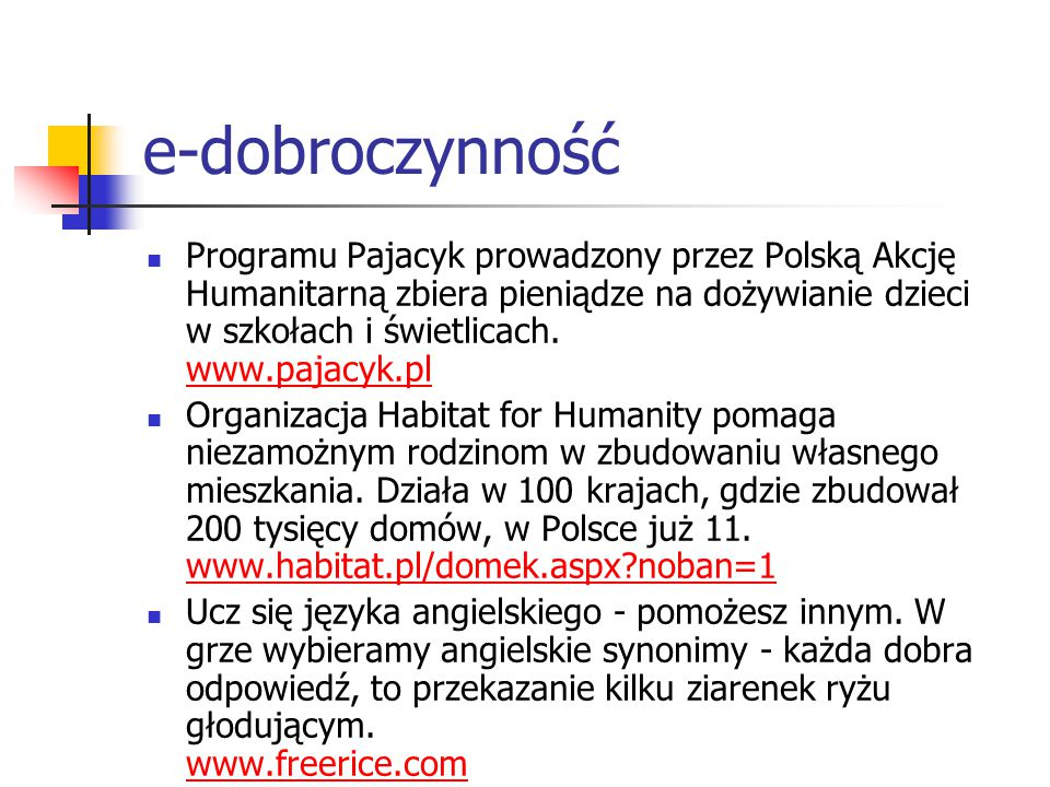 e-dobroczynność Programu Pajacyk prowadzony przez Polską Akcję Humanitarną zbiera pieniądze na dożywianie dzieci w szkołach i świetlicach. www.pajacyk