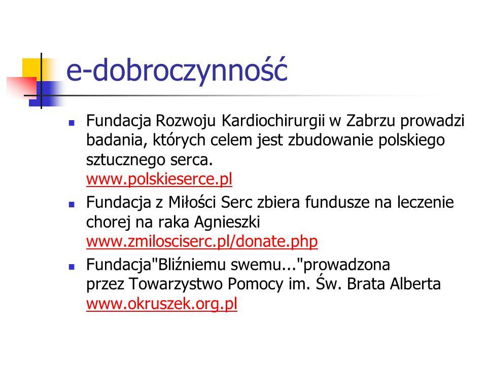 e-dobroczynność Fundacja Rozwoju Kardiochirurgii w Zabrzu prowadzi badania, których celem jest zbudowanie polskiego sztucznego serca. www.polskieserce