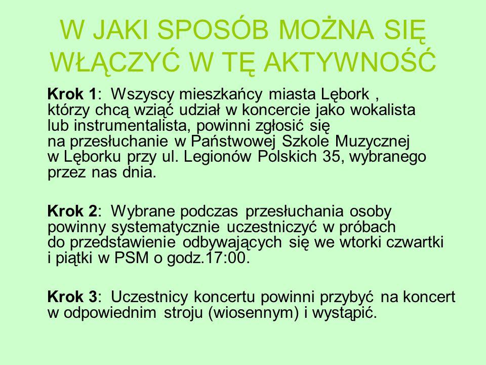 W JAKI SPOSÓB MOŻNA SIĘ WŁĄCZYĆ W TĘ AKTYWNOŚĆ Krok 1: Wszyscy mieszkańcy miasta Lębork, którzy chcą wziąć udział w koncercie jako wokalista lub instr