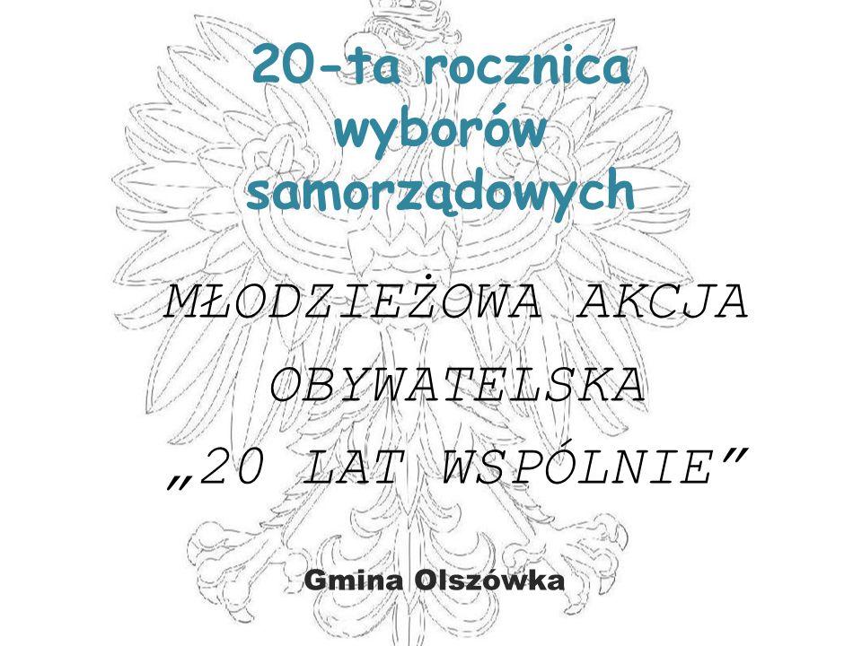"""20-ta rocznica wyborów samorządowych MŁODZIEŻOWA AKCJA OBYWATELSKA """"20 LAT WSPÓLNIE Gmina Olszówka"""
