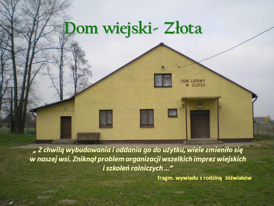 """Dom wiejski- Złota """" Z chwilą wybudowania i oddania go do użytku, wiele zmieniło się w naszej wsi."""