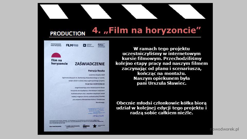 """4. """"Film na horyzoncie W ramach tego projektu uczestniczyliśmy w internetowym kursie filmowym."""