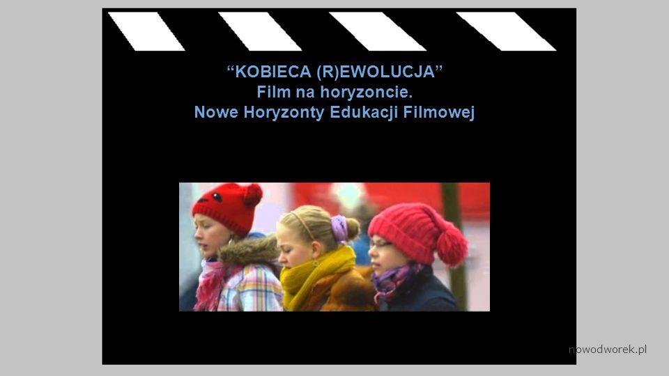 KOBIECA (R)EWOLUCJA Film na horyzoncie. Nowe Horyzonty Edukacji Filmowej nowodworek.pl