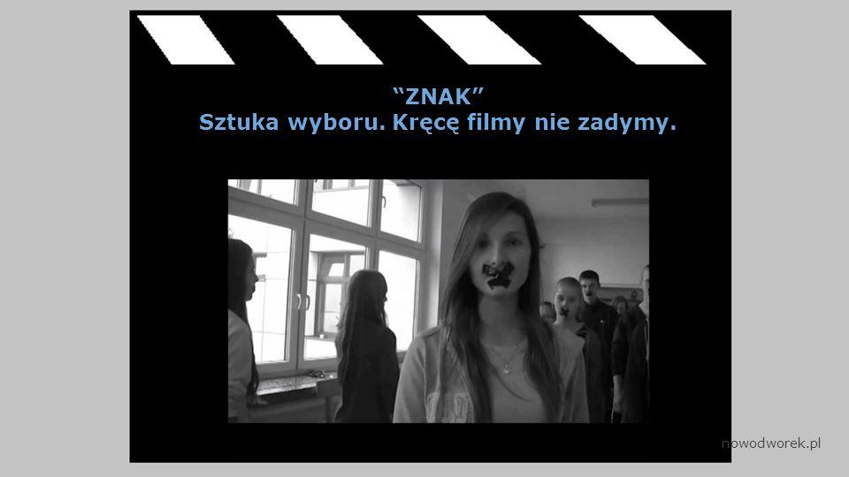 ZNAK Sztuka wyboru. Kręcę filmy nie zadymy. nowodworek.pl