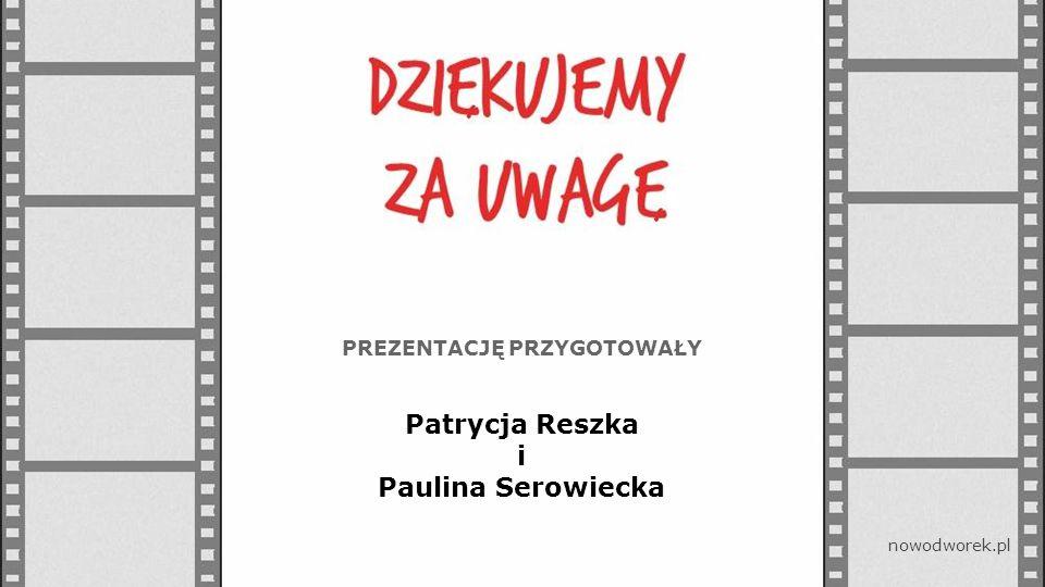 PREZENTACJĘ PRZYGOTOWAŁY Patrycja Reszka i Paulina Serowiecka nowodworek.pl