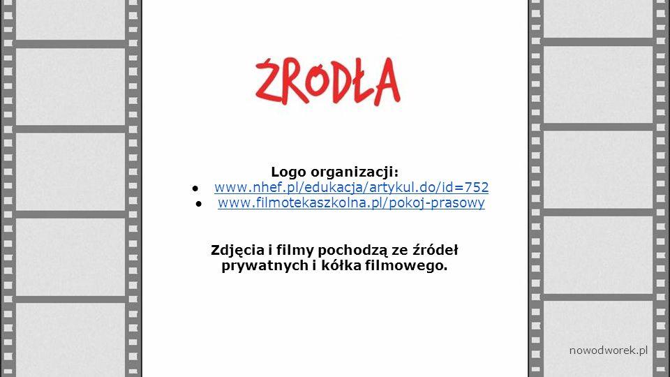 Logo organizacji: ●www.nhef.pl/edukacja/artykul.do/id=752www.nhef.pl/edukacja/artykul.do/id=752 ●www.filmotekaszkolna.pl/pokoj-prasowywww.filmotekaszkolna.pl/pokoj-prasowy Zdjęcia i filmy pochodzą ze źródeł prywatnych i kółka filmowego.