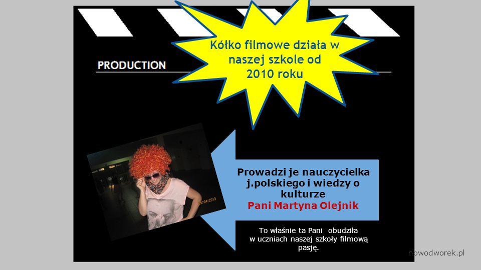 Kółko filmowe działa w naszej szkole od 2010 roku Prowadzi je nauczycielka j.polskiego i wiedzy o kulturze Pani Martyna Olejnik To właśnie ta Pani obudziła w uczniach naszej szkoły filmową pasję.
