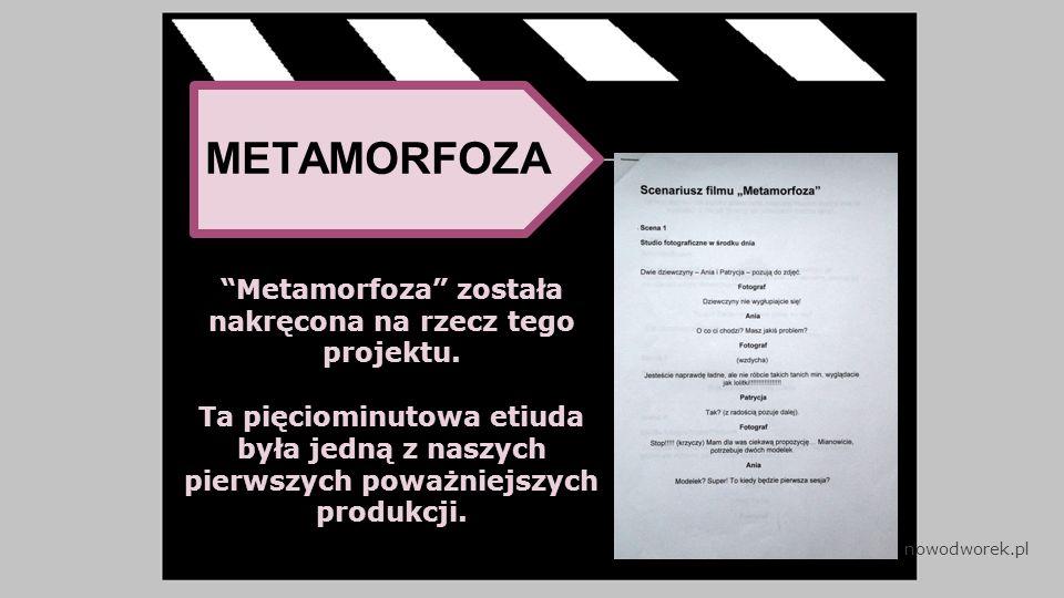 METAMORFOZA Metamorfoza została nakręcona na rzecz tego projektu.