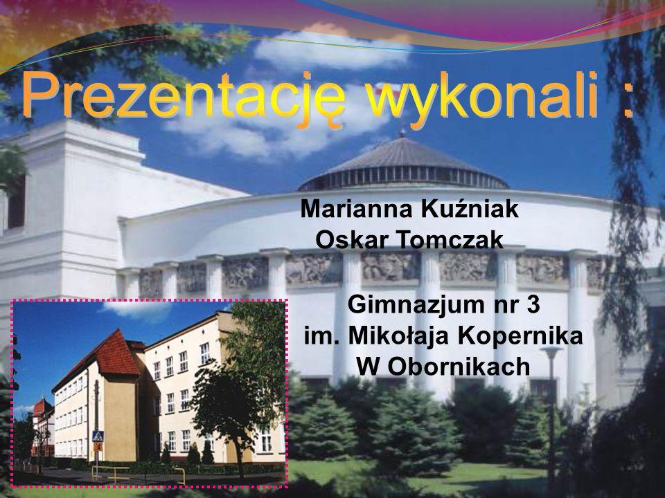 Gimnazjum nr 3 im. Mikołaja Kopernika W Obornikach Marianna Kuźniak Oskar Tomczak