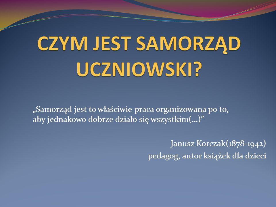 """""""Samorząd jest to właściwie praca organizowana po to, aby jednakowo dobrze działo się wszystkim(…) Janusz Korczak(1878-1942) pedagog, autor książek dla dzieci"""
