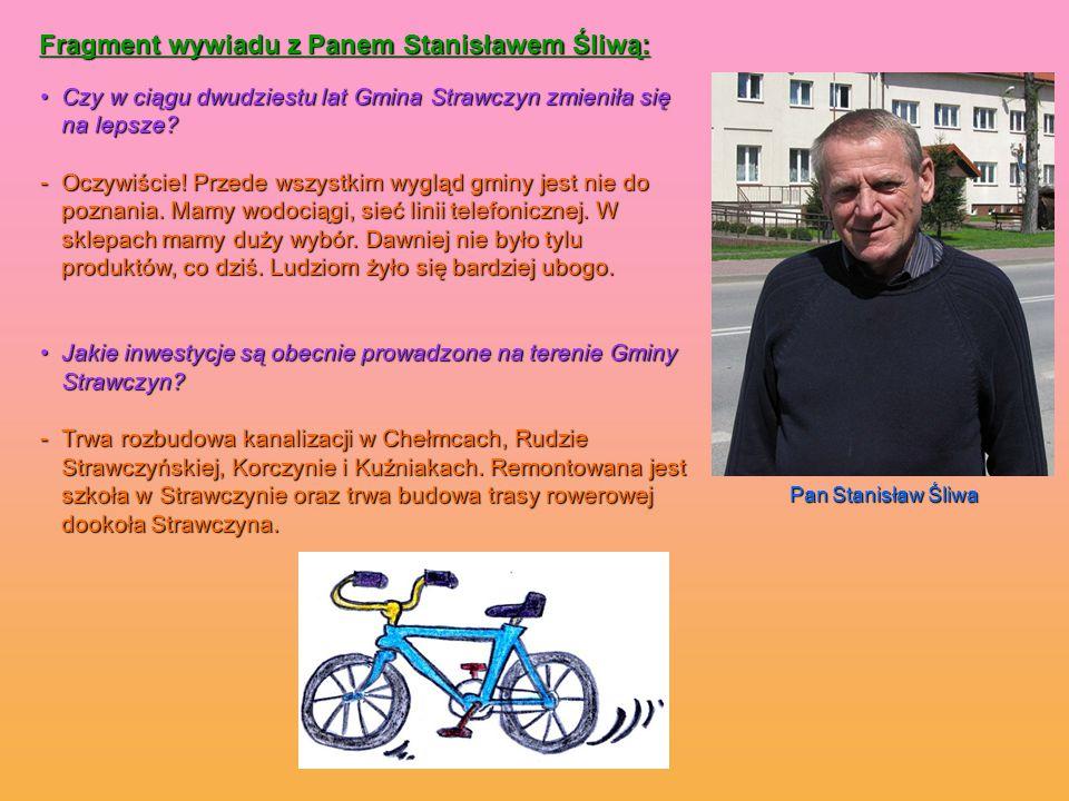 Fragment wywiadu z Panem Stanisławem Śliwą: Czy w ciągu dwudziestu lat Gmina Strawczyn zmieniła się na lepsze?Czy w ciągu dwudziestu lat Gmina Strawczyn zmieniła się na lepsze.