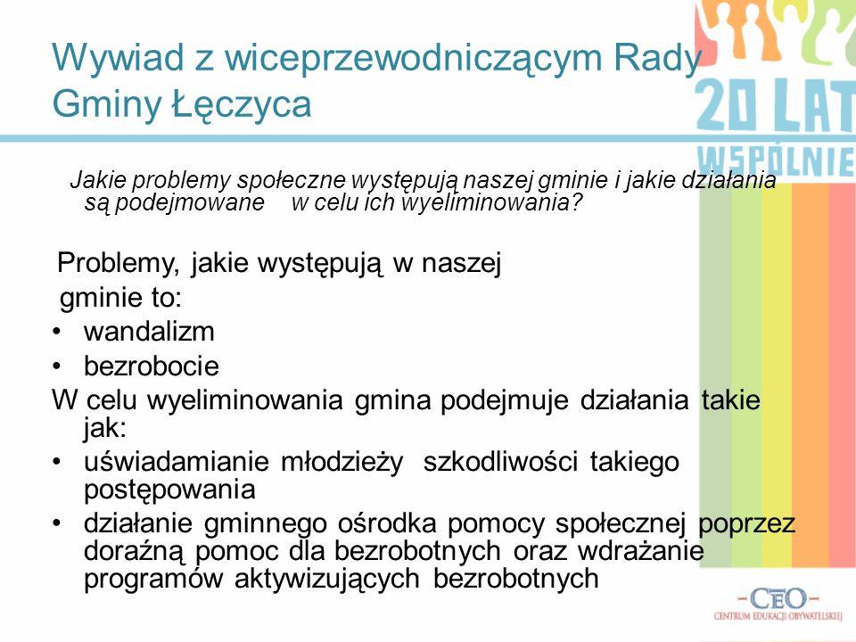 Wywiad z wiceprzewodniczącym Rady Gminy Łęczyca Jakie problemy społeczne występują naszej gminie i jakie działania są podejmowane w celu ich wyeliminowania.