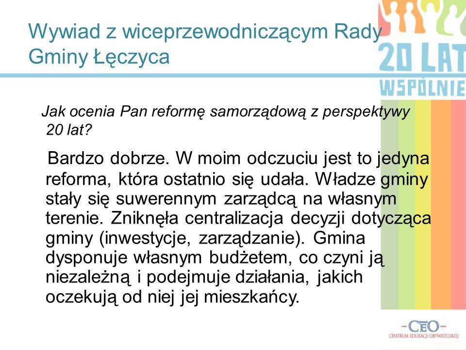 Wywiad z wiceprzewodniczącym Rady Gminy Łęczyca Jak ocenia Pan reformę samorządową z perspektywy 20 lat.