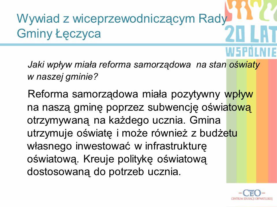 Wywiad z wiceprzewodniczącym Rady Gminy Łęczyca Jaki wpływ miała reforma samorządowa na stan oświaty w naszej gminie.
