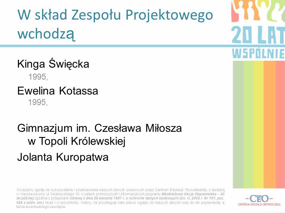 Kinga Święcka 1995, Ewelina Kotassa 1995, Gimnazjum im. Czesława Miłosza w Topoli Królewskiej Jolanta Kuropatwa W skład Zespołu Projektowego wchodz ą